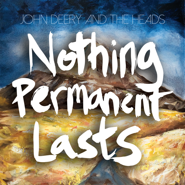 Nothing Permanent Lasts (Digital Download) - John Deery and The Heads