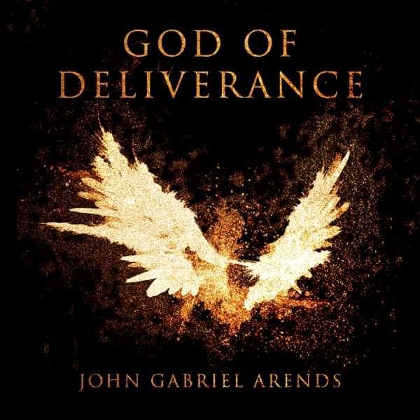 God of Deliverance - John Gabriel Arends