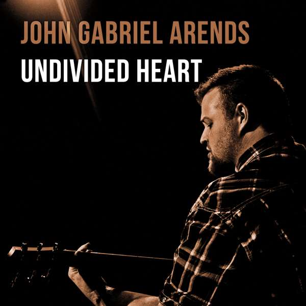 UNDIVIDED HEART - CD - John Gabriel Arends