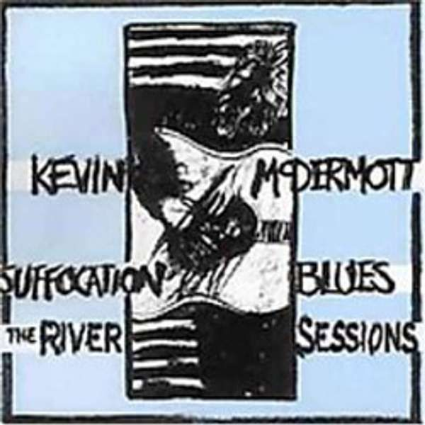 Kevin McDermott - Suffocation Blues/The River Sessions (MP3) - Kevin McDermott