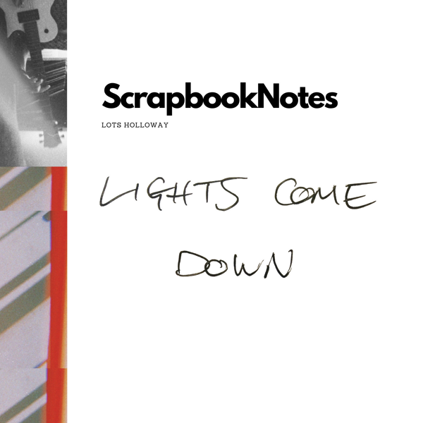 ScrapbookNotes - Lights Come Down - Lots Holloway