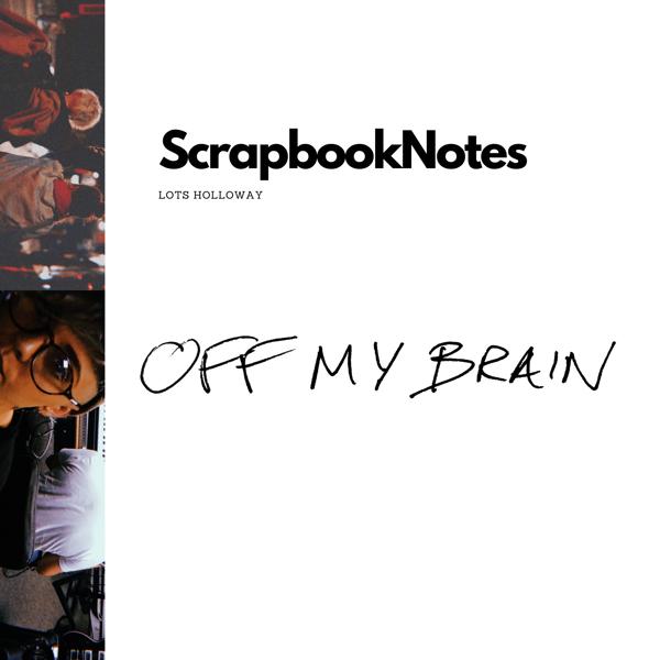 ScrapbookNotes - Off My Brain - Lots Holloway