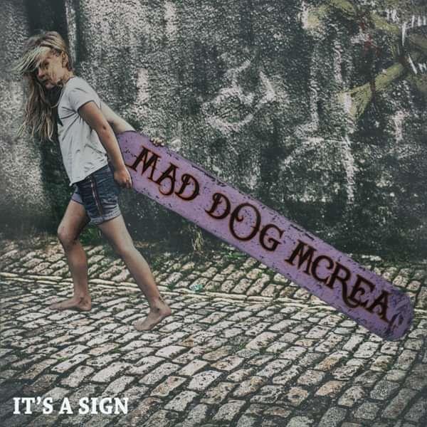 It's a Sign - Mad Dog Mcrea