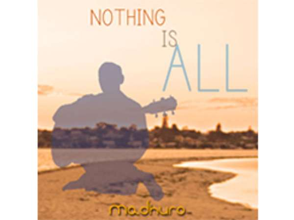 Nothing is All - Madhuro