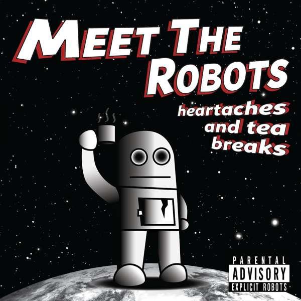 Heartaches and Tea Breaks (CD Album) - Meet The Robots