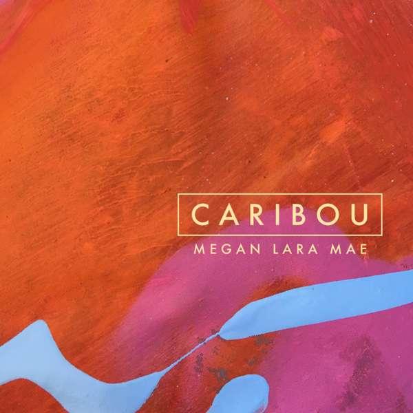 CARIBOU - single - Megan Lara Mae