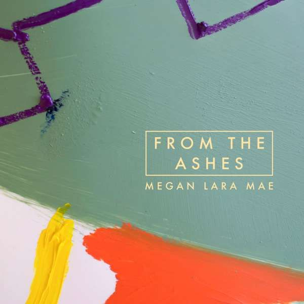 FROM THE ASHES - single - Megan Lara Mae