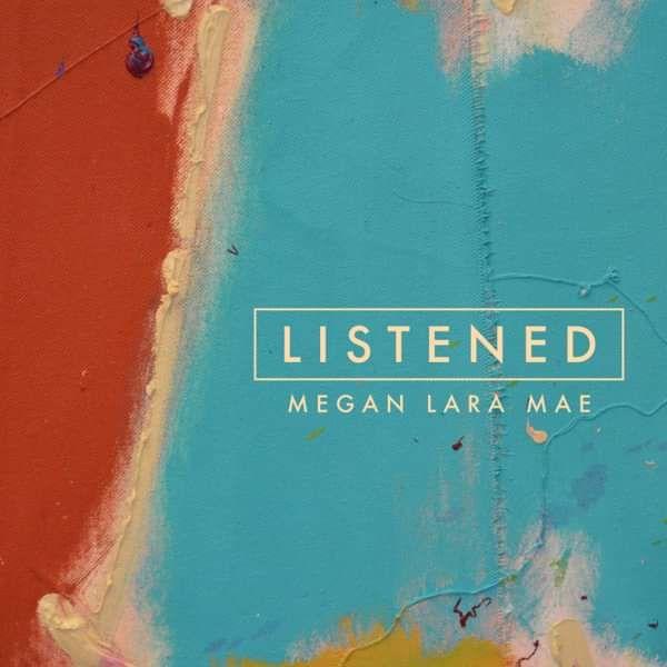 LISTENED - single - Megan Lara Mae