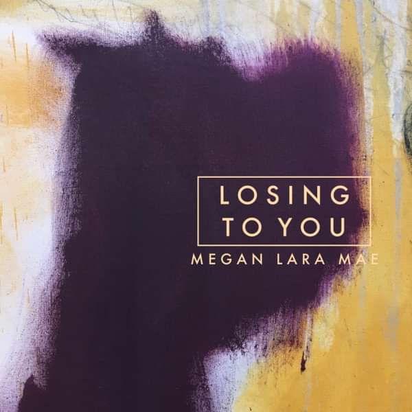 LOSING TO YOU - single - Megan Lara Mae