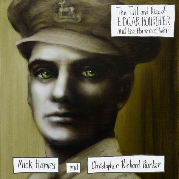 Mick Harvey + Christopher Richard Barker - The Fall and Rise of Edgar Bourchier and the Horrors of War - CD - Mick Harvey