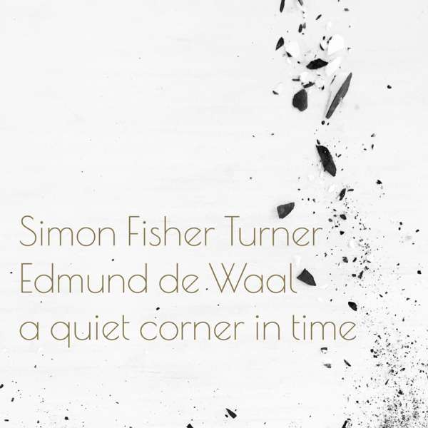 Simon Fisher Turner Edmund De Waal A Quiet Corner In Time