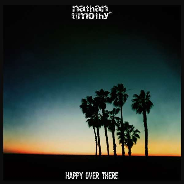 Happy Over There - Single Mix Release - July 10th 2020 - Nathan Timothy