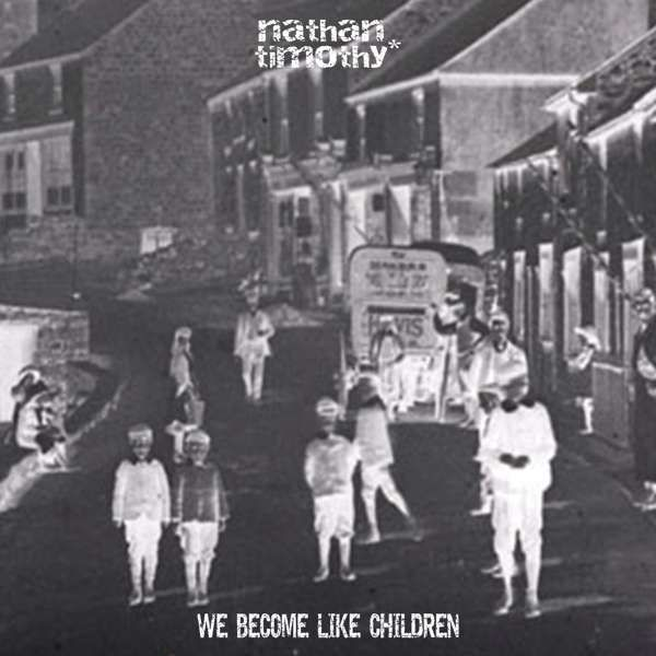 We Become Like Children - Single Release May 20th 2020 - Nathan Timothy