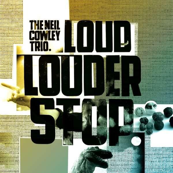 Loud...Louder...Stop CD Album - neilcowleytrio