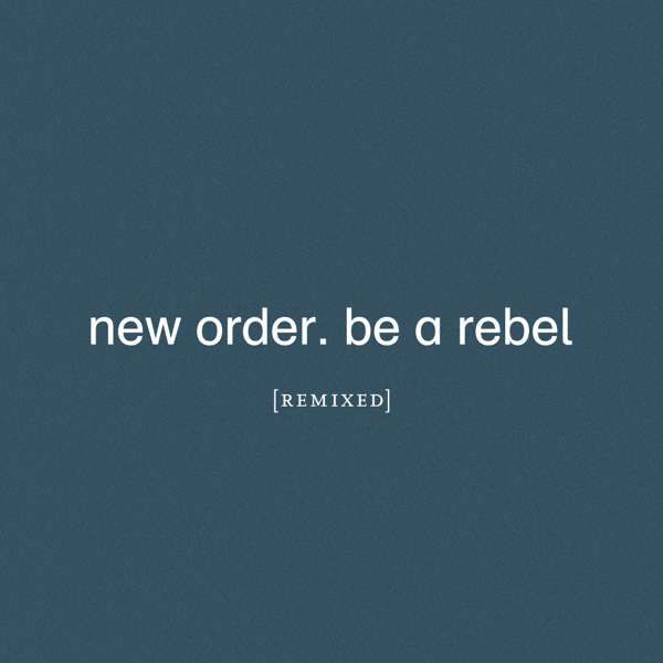 New Order - Be a Rebel Remixed - New Order