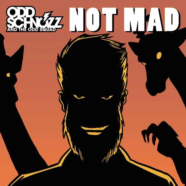 Not Mad - Odd Schnozz and the Odd Squad