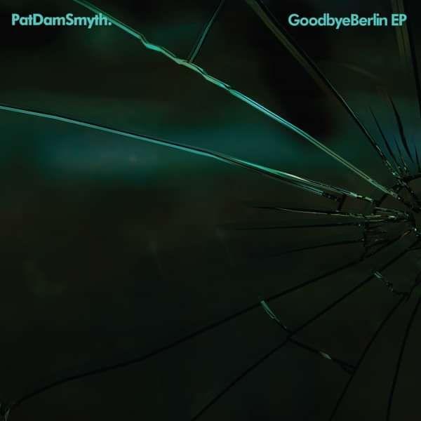 Goodbye Berlin E.P. - Pat Dam Smyth