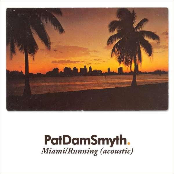 Miami / Running (Acoustic) - Pat Dam Smyth