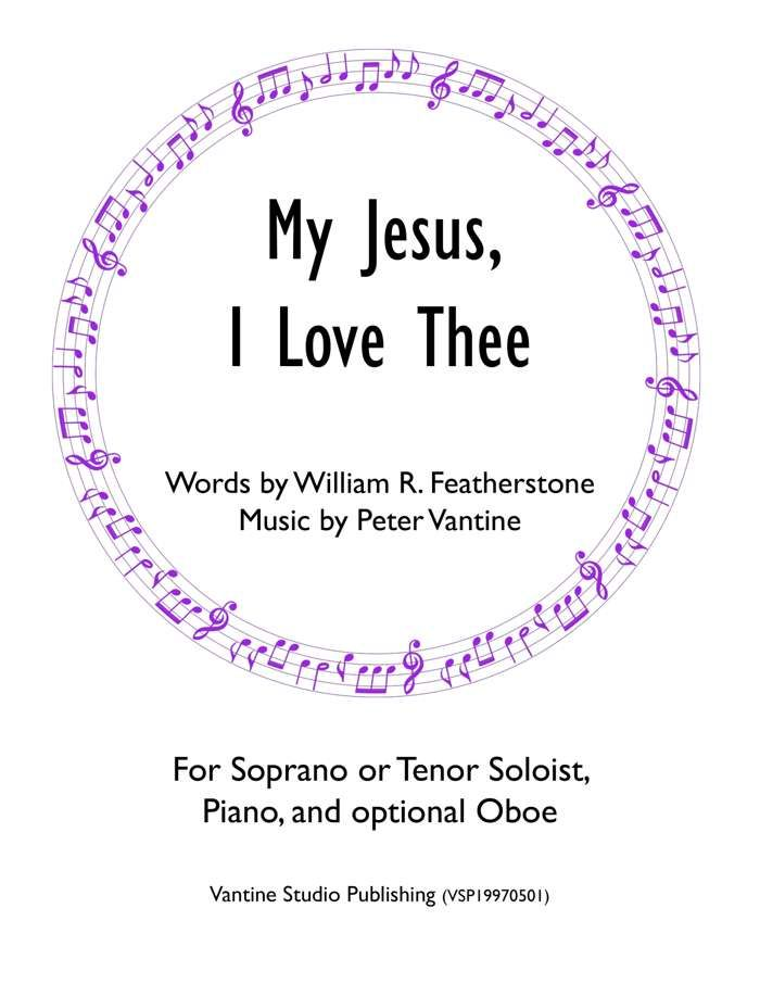 NEW - My Jesus, I Love Thee for voice and piano (sheet music download) - Peter Vantine