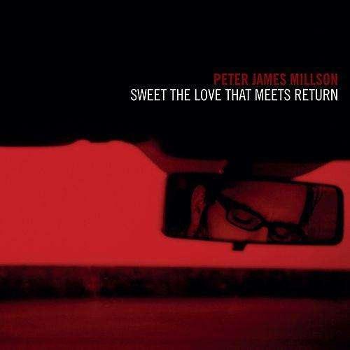 Sweet The Love That Meets Return (2014) - Peter James Millson