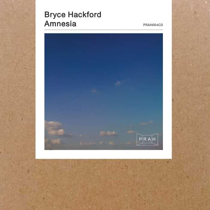 Bryce Hackford - Amnesia - PRAH Recordings