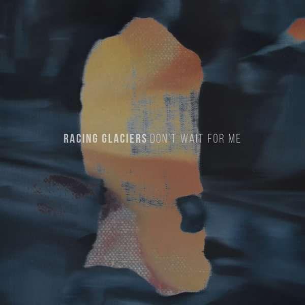 Don't Wait For Me EP [Digital] - Racing Glaciers