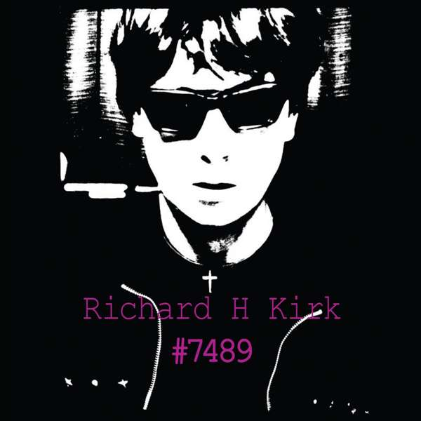Richard H. Kirk -  #7489 (Collected Works 1974 - 1989) 8 CD Box Set - Richard H. Kirk