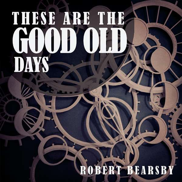 These Are The Good Old Days EP (SIGNED Physical Copy) - Robert Bearsby