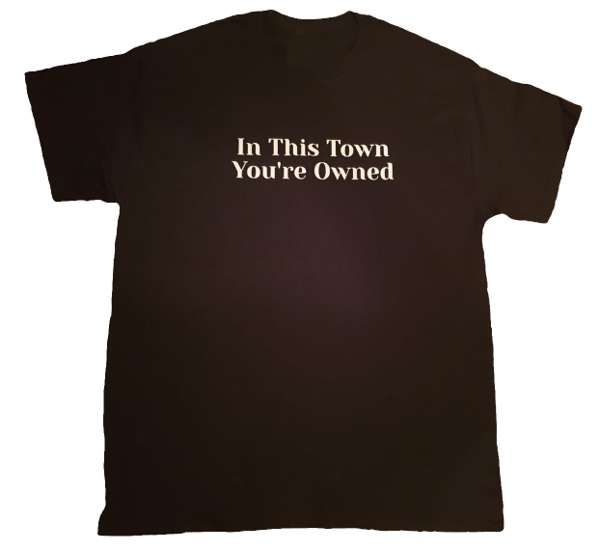 In This Town You're Owned - T shirt - Robert Vincent
