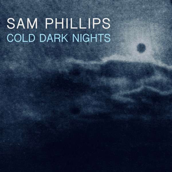 SAM PHILLIPS - 'COLD DARK NIGHTS' -------- Digital Download - Sam Phillips