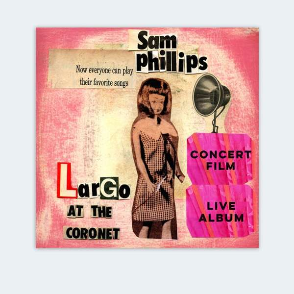 SAM PHILLIPS - 'LIVE @ LARGO AT THE CORONET' Film/Album Package - Sam Phillips