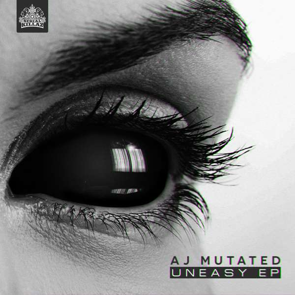 AJ Mutated - Uneasy EP - Serial Killaz