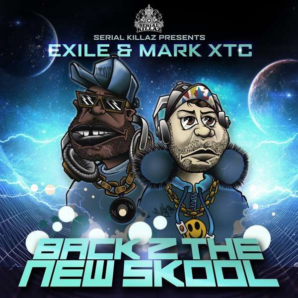Exile & Mark XTC  - Back 2 The New Skool - Serial Killaz