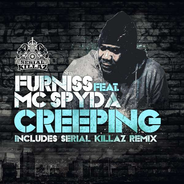 Furniss Feat. Spyda - Creeping (Original & Serial Killaz Remix) - Serial Killaz