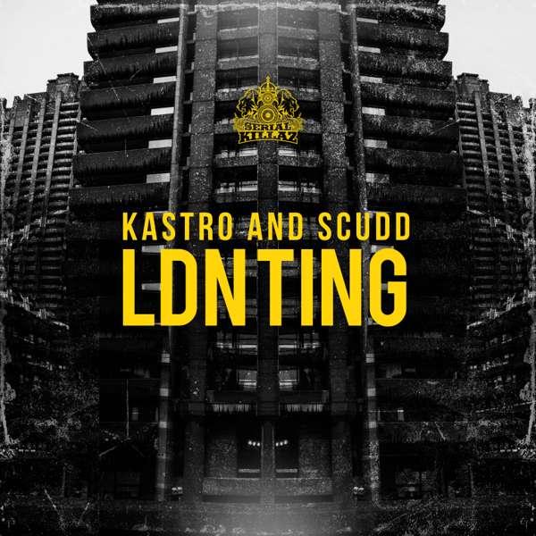Kastro & Scudd - LDN TING EP - Serial Killaz