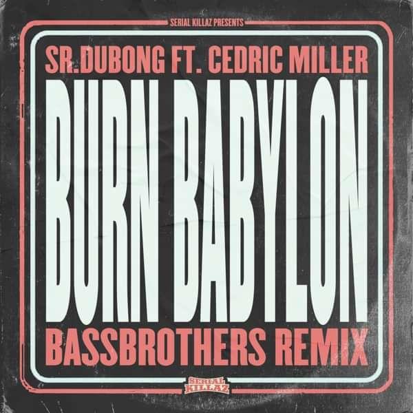 Sr.Dubong Feat. Cedric Miller - Burn Babylon (BassBrothers Remix) - Serial Killaz