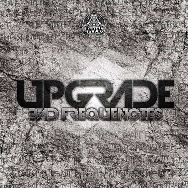 UPGRADE - BAD FREQUENCIES EP - Serial Killaz