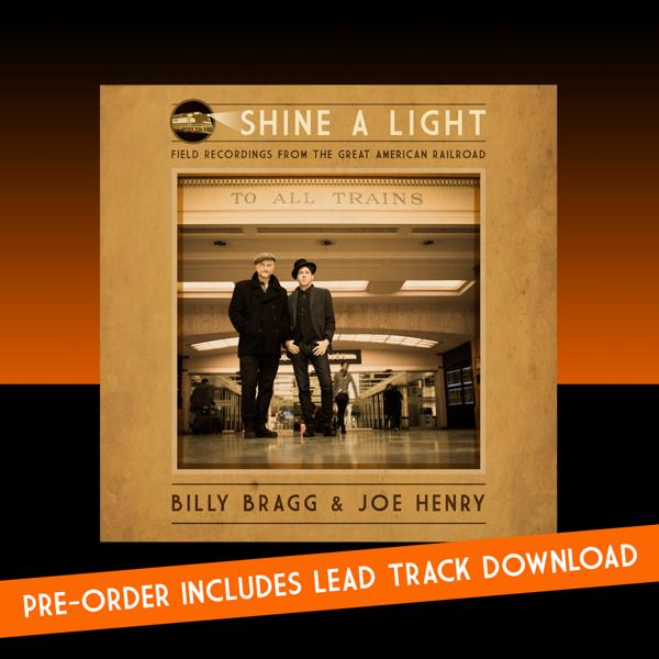 Shine A Light: Field Recordings from the Great American Railroad Digital Album - Billy Bragg & Joe Henry USA