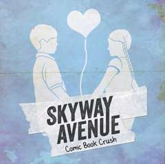 Comic Book Crush - Skyway Avenue