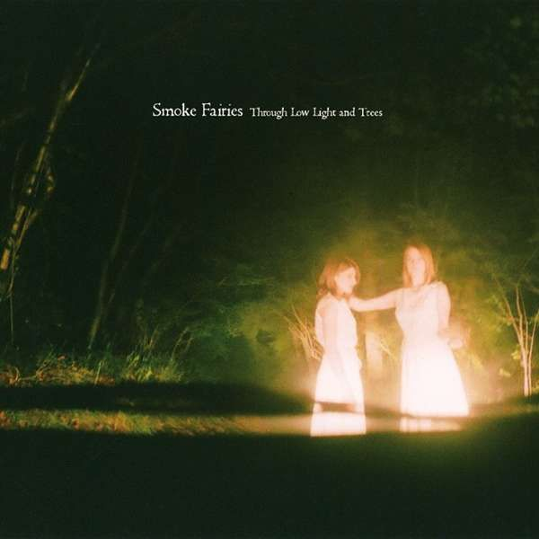 Smoke Fairies - 'Through Low Light And Trees' CD Album - Smoke Fairies USD