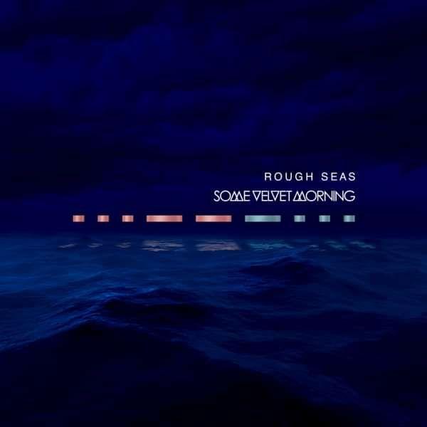 Rough Seas (Deluxe CD) - Some Velvet Morning