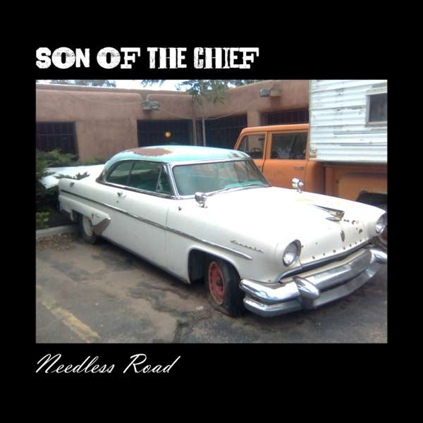 Needless Road - CD Album - Son of the Chief