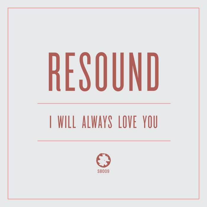 Resound – 'I Will Always Love You' – Digital Download - Spacebomb Records