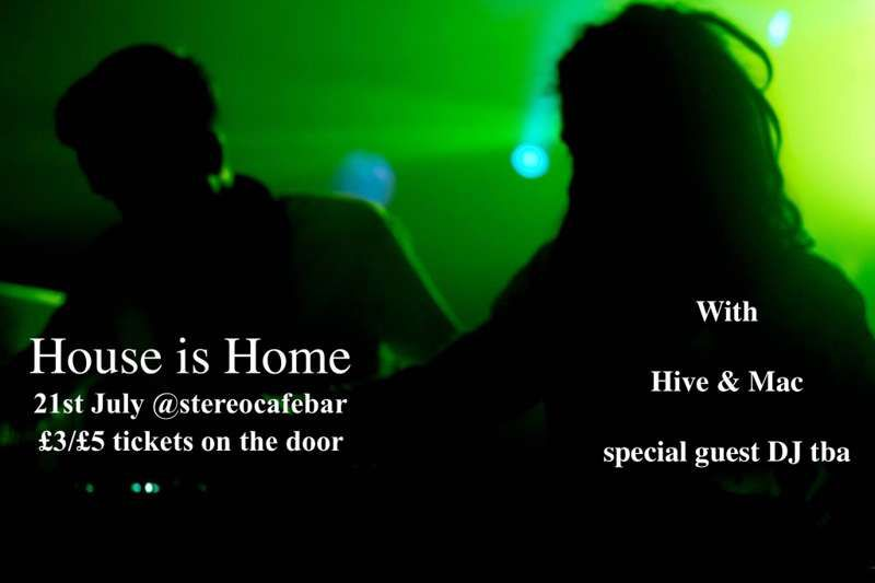House is Home with Hive & Mac - Guest DJ TBA at Stereo, Glasgow on