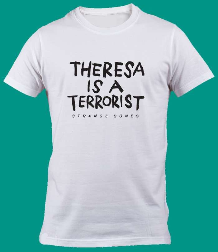 THERESA IS A TERRORIST T-SHIRT - Strange Bones