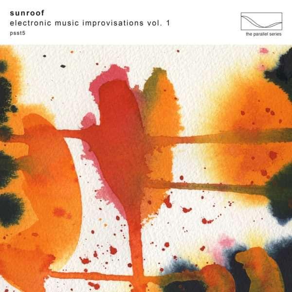 Sunroof- Electronic Music Improvisations Vol. 1 - Sunroof
