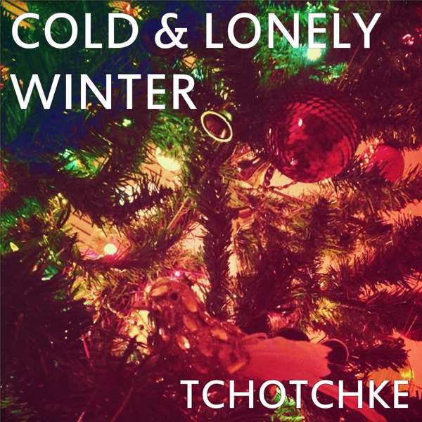 Cold & Lonely Winter - TCHOTCHKE
