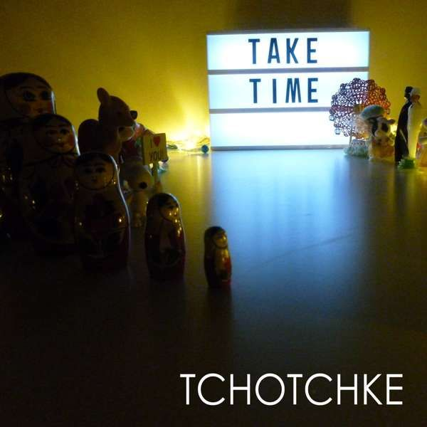 Take Time - TCHOTCHKE