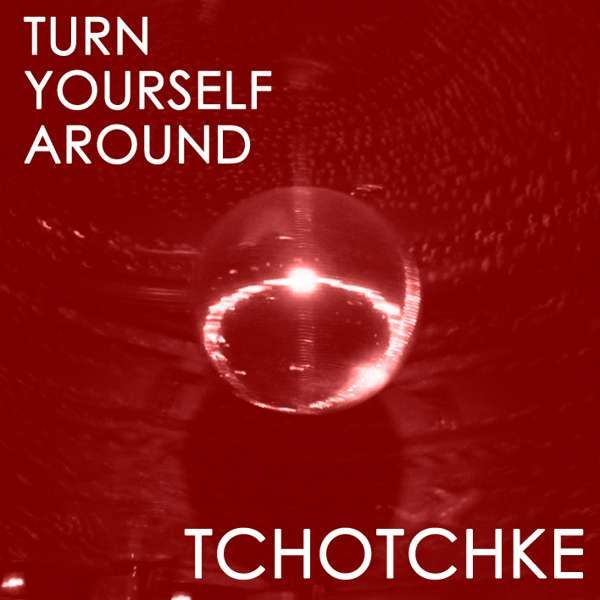 Turn Yourself Around - TCHOTCHKE