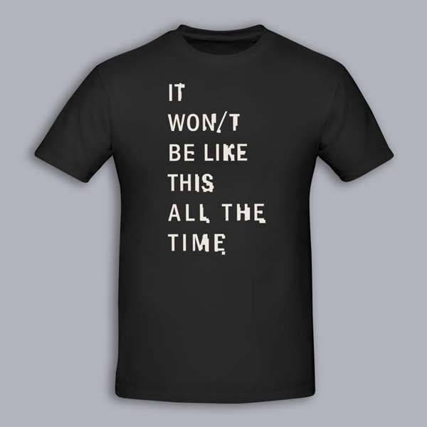 IT WON/T BE LIKE THIS ALL THE TIME - Unisex T Shirt - The Twilight Sad